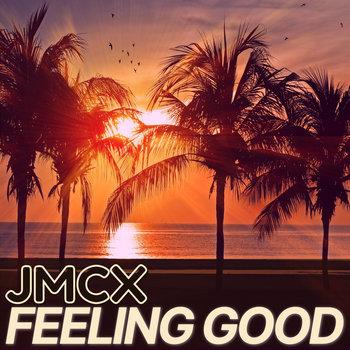 Feeling Good by JMCX