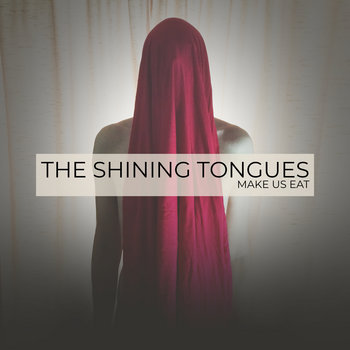 Make Us Eat by The Shining Tongues