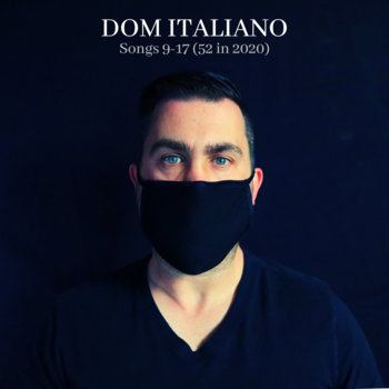 Songs 9-17 (52 in 2020) by Dom Italiano