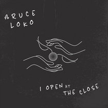 Bruce Loko - I Open At The Close cover art