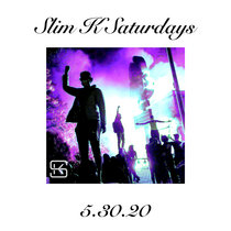 Slim K Saturdays (5/30/20 Mix) cover art