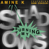 Amine K feat. Sami Chaouki - Burning My Shadows cover art