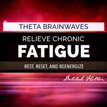 Relieve Chronic Fatigue - THETA Brainwave Entrainment cover art