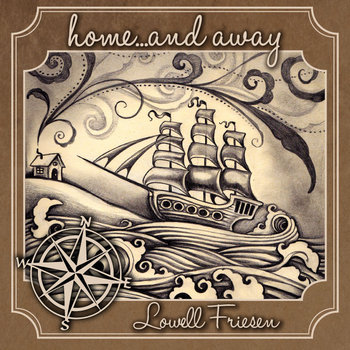 Home ...and Away by Lowell Friesen