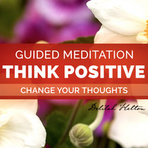 Think Positive - Guided Meditations to Change Your Thoughts! cover art