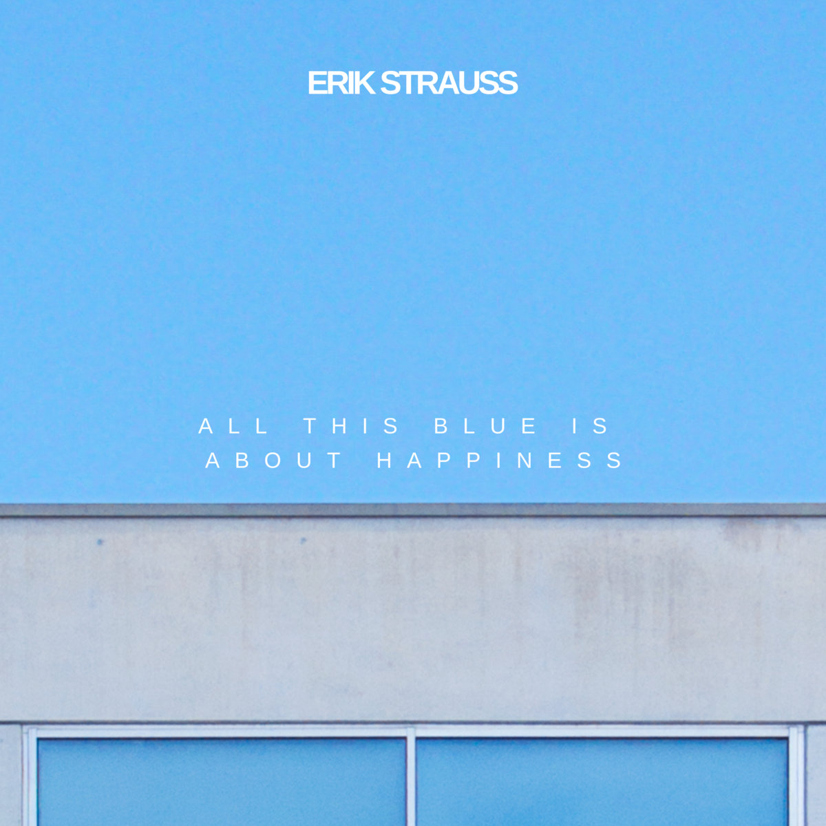 Erik Strauss – All This Blue Is About Happiness