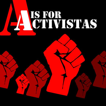 A is for Activistas by Activistas