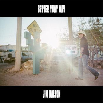 Better That Way by Jim Dalton, single, 2018