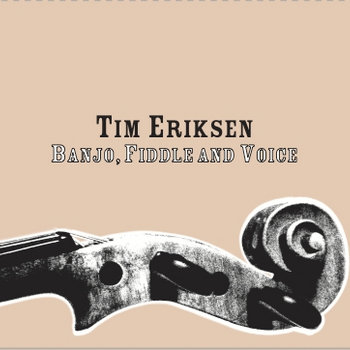 Banjo, Fiddle and Voice by Tim Eriksen