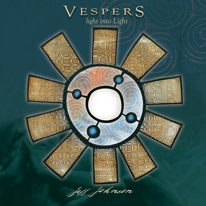 Vespers - light into Light   Jeff Johnson