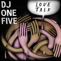 DJ One Five feat. Shinda Ewell & Moo Goo Gai Pan - Love Talk cover art