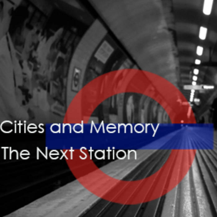 The Next Station - Cities and Memory