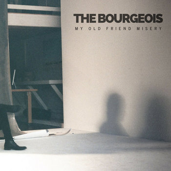 My Old Friend Misery by The Bourgeois