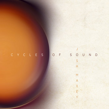 Cycles of Sound by Josh Maxey