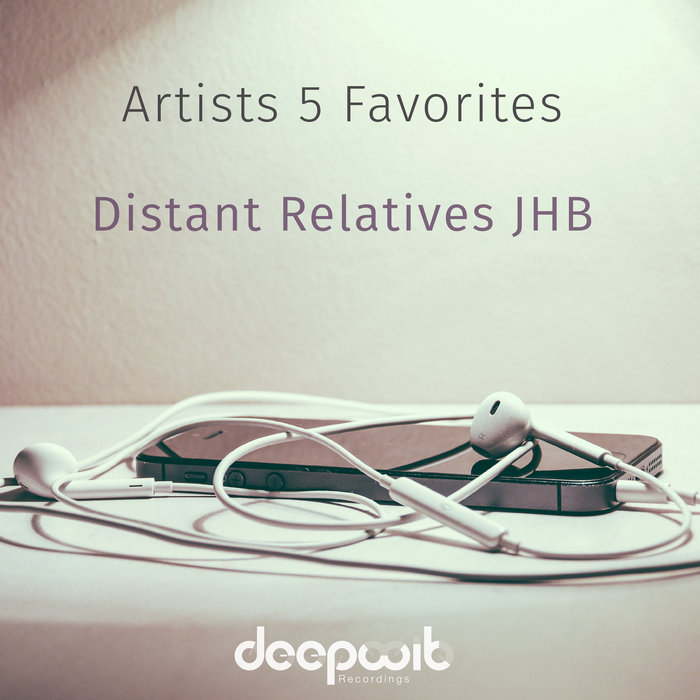 Artists 5 Favorites - Distant Relatives JHB, by DeepWit Recordings