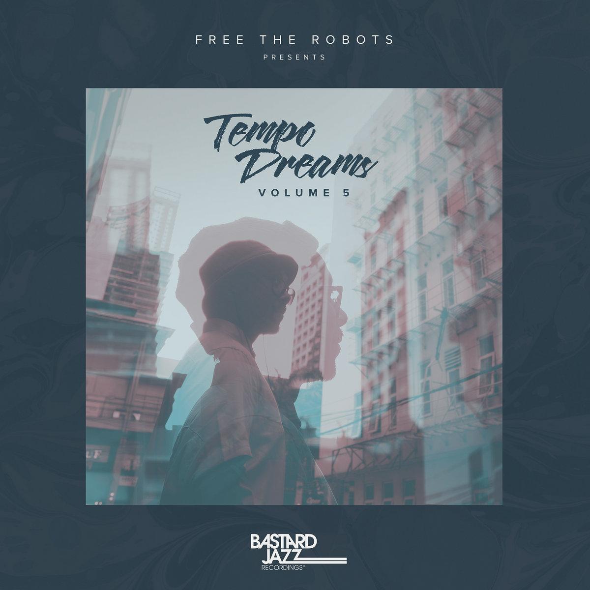 e83c94c8d387 Free The Robots Presents: Tempo Dreams, Vol. 5 | Bastard Jazz Recordings
