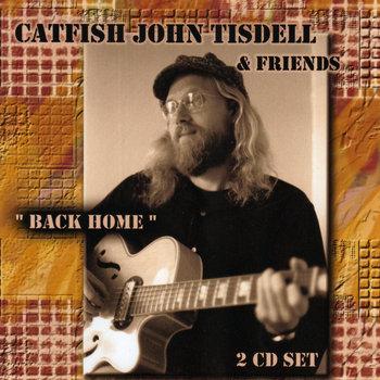 Back Home by Catfish John Tisdell
