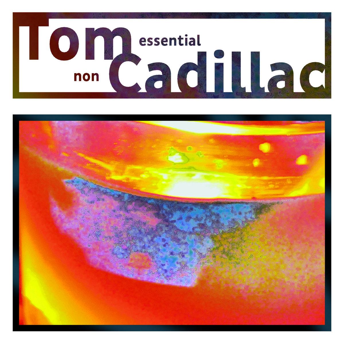 Tom Cadillac – non essential
