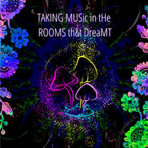 TAKING MUSic in tHe ROOMS th&t DreaMT cover art