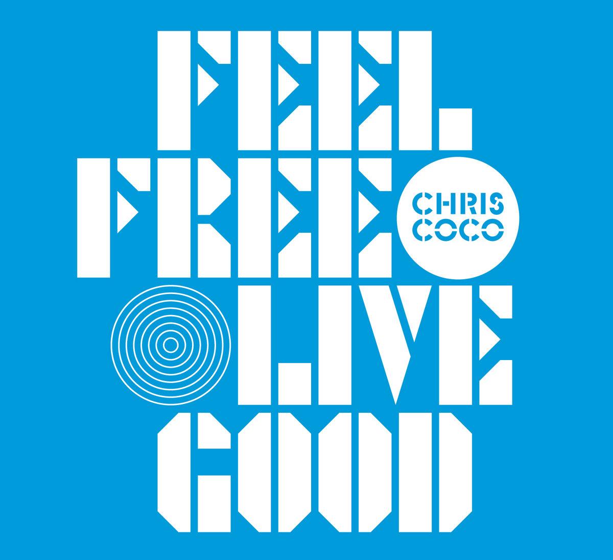 Feel Free Live Good | Chris Coco
