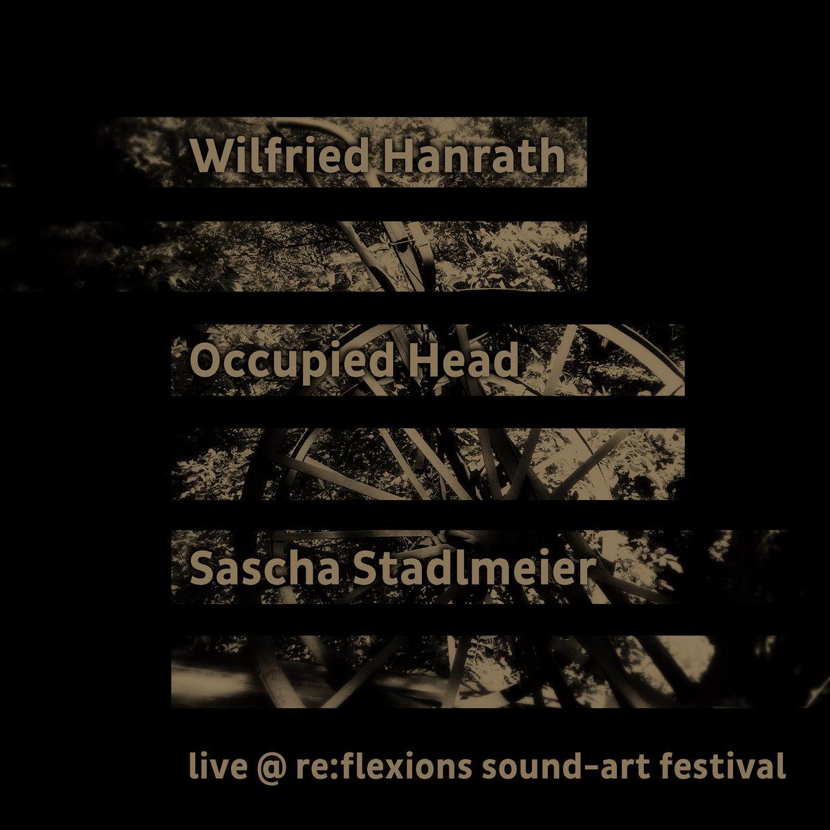 Wilfried Hanrath & Occupied Head & Sascha Stadlmeier – live @ re:flexions sound-art festival