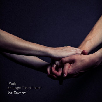 I Walk Amongst The Humans by Jon Crowley