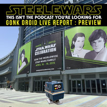 Ep 037 : Star Wars Celebration Preview – Tony from Gonk Droid reports daily from Star Wars Celebration Anaheim cover art