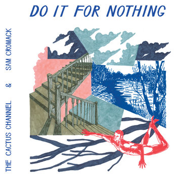 The Cactus Channel and Sam Cromack: Do It For Nothing
