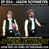 Ep 054 : Jason Rothmeyer – The 411 on professional skateboarding's most renown Star Wars fan cover art