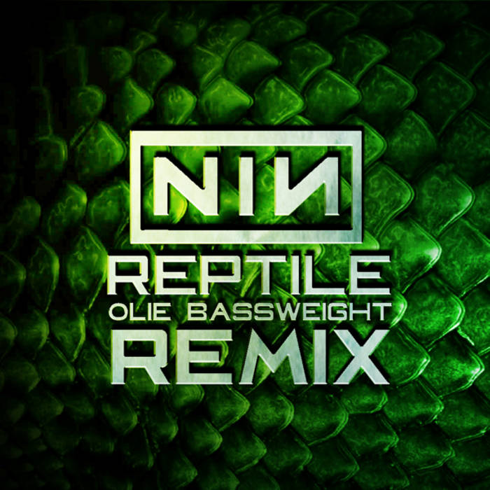 Nine Inch Nails - Reptile (Olie Bassweight Remix) | Olie Bassweight