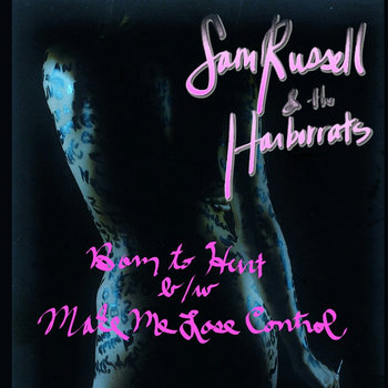 Born to Hurt/Make Me Lose Control by Sam Russell & the Harborrats