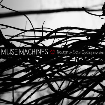 Muse Machines by Naughty Saw & Cyclopsycho
