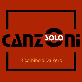 Ricomincio Da Zero (EP) by Solo Canzoni