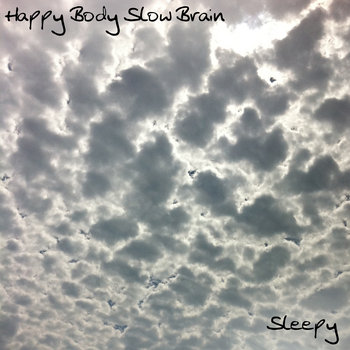 SLEEPY EP (2012) by HAPPY BODY SLOW BRAIN