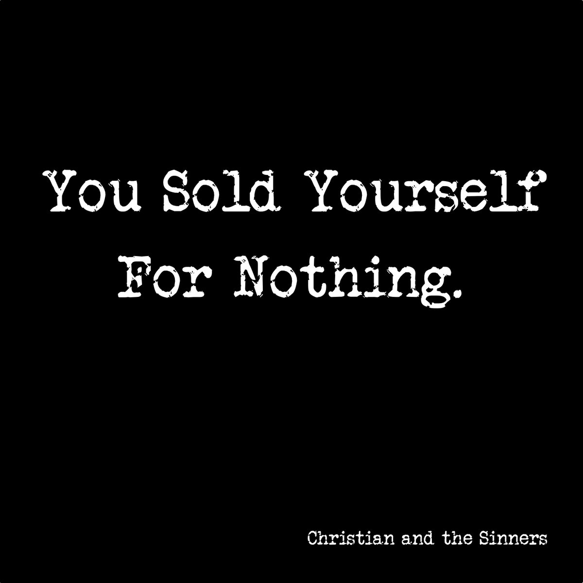 You Sold Yourself For Nothing by Christian and the Sinners