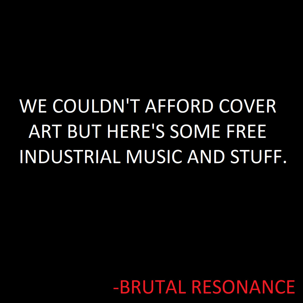 Free Industrial Music and Stuff | Brutal Resonance