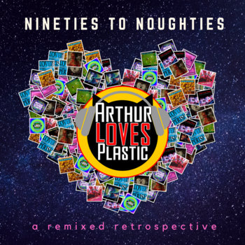 Nineties to Noughties by Arthur Loves Plastic