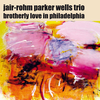 Brotherly Love In Philadelphia by Jair-Rohm Parker Wells Trio