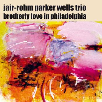Brotherly Love In Philadelphia by Jair-Rohm Parker Wells Trio