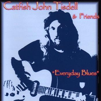 Everyday Blues by Catfish John Tisdell