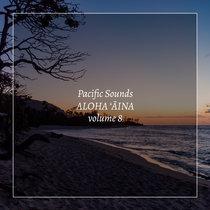 Aloha 'Aina, Volume 8: Field Recordings of Hawaii cover art
