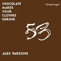 [BR053] : Alex Parsons - Chocolate Makes Your Clothes Shrink [2020 Remastered Digital Special Edition] cover art