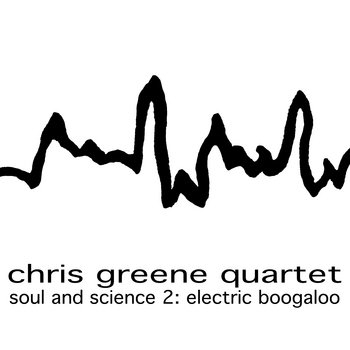 Soul and Science 2: electric Boogaloo by Chris Greene Quartet