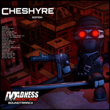 Madness Project Nexus (Original Video Game Soundtrack) Cheshyre Edition by Cheshyre