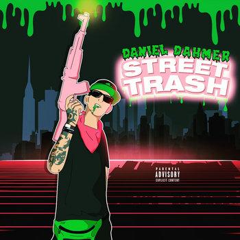Street Trash EP by DANIEL DAHMER