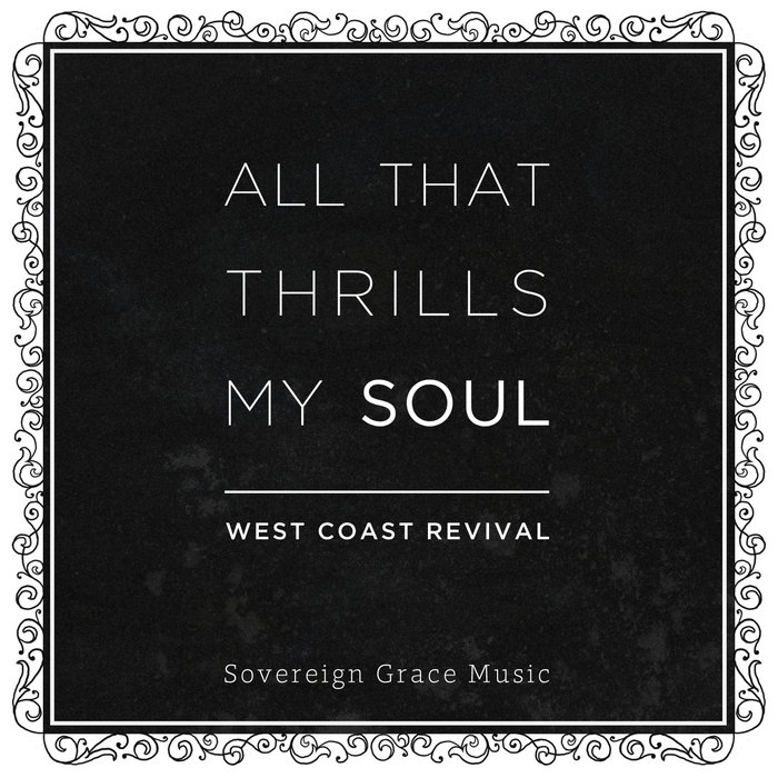 Lyric oh how i love jesus lyrics : All That Thrills My Soul | Sovereign Grace Music