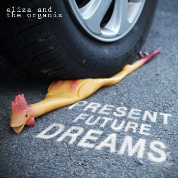 Present Future Dreams: Part I by Eliza and the Organix