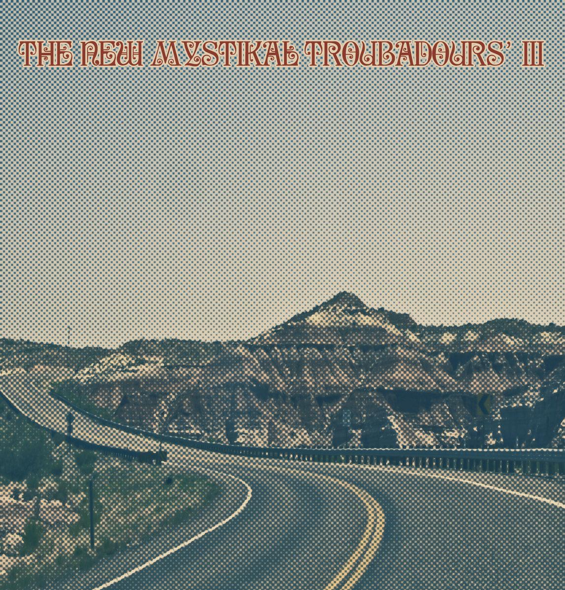 The New Mystikal Troubadours' III | The New Mystikal Troubadours