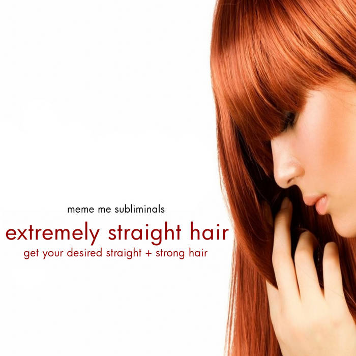 Get Extremely Straight + Strong Hair - Subliminal Affirmations