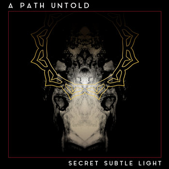 Secret Subtle Light by A Path Untold